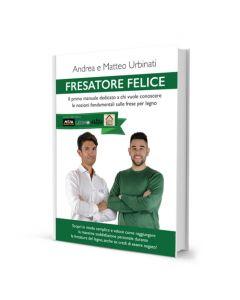 Fresatore Felice - Manuale sulla fresatura del legno